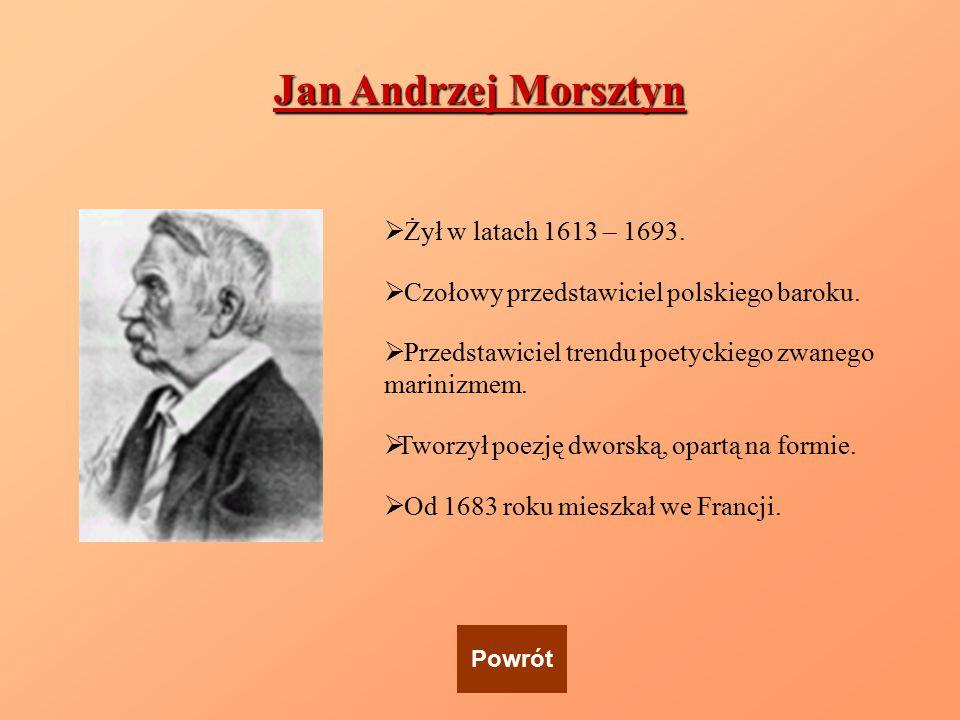 Jan Andrzej Morsztyn Żył w latach 1613 – 1693.