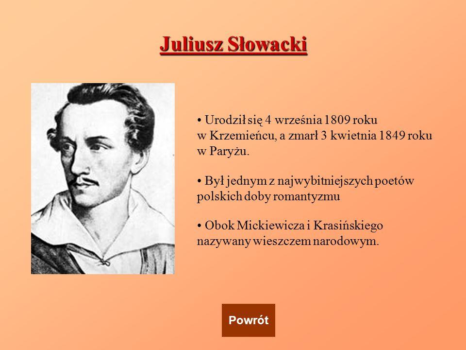 Juliusz Słowacki Urodził się 4 września 1809 roku w Krzemieńcu, a zmarł 3 kwietnia 1849 roku w Paryżu.