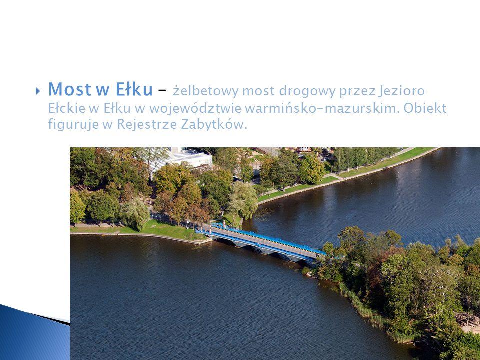 Most w Ełku – żelbetowy most drogowy przez Jezioro Ełckie w Ełku w województwie warmińsko-mazurskim.