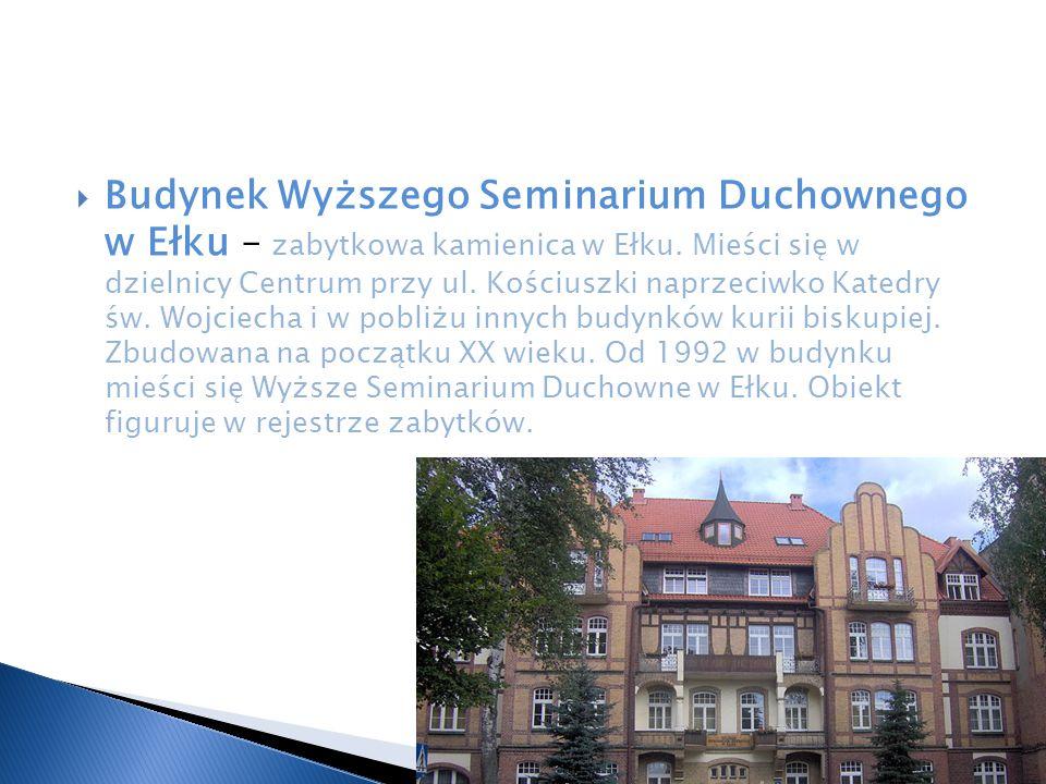 Budynek Wyższego Seminarium Duchownego w Ełku – zabytkowa kamienica w Ełku.