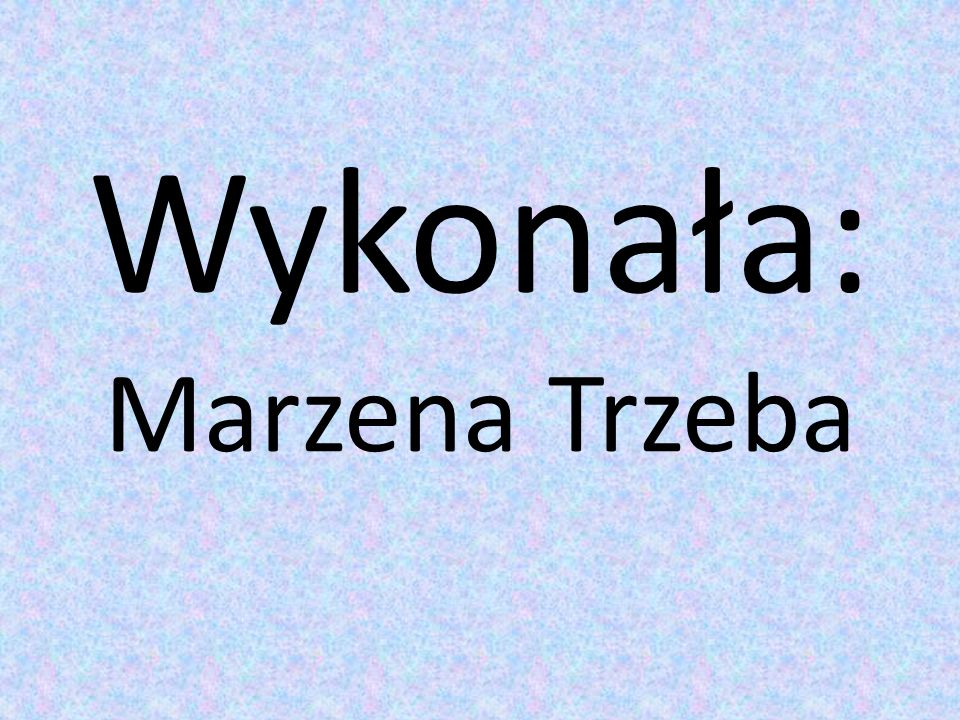 Wykonała: Marzena Trzeba