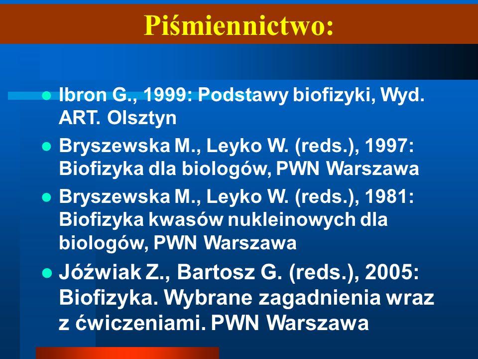 Piśmiennictwo: Ibron G., 1999: Podstawy biofizyki, Wyd. ART. Olsztyn. Bryszewska M., Leyko W. (reds.), 1997: Biofizyka dla biologów, PWN Warszawa.