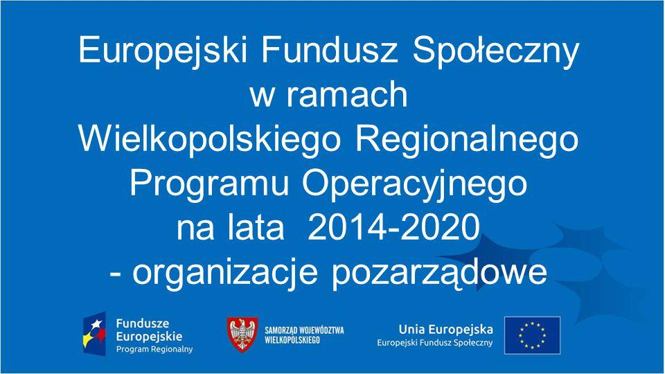 Europejski Fundusz Społeczny w ramach Wielkopolskiego Regionalnego Programu Operacyjnego na lata 2014-2020 - organizacje pozarządowe