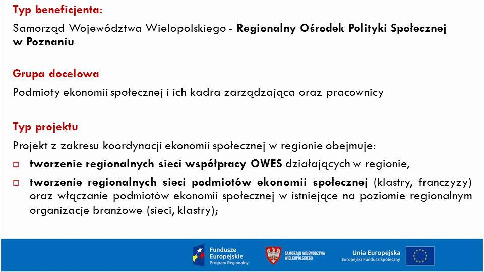 Typ beneficjenta: Samorząd Województwa Wielopolskiego - Regionalny Ośrodek Polityki Społecznej w Poznaniu.