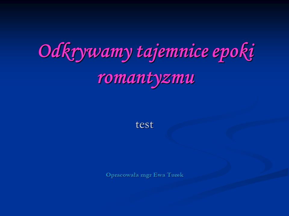 Odkrywamy tajemnice epoki romantyzmu test