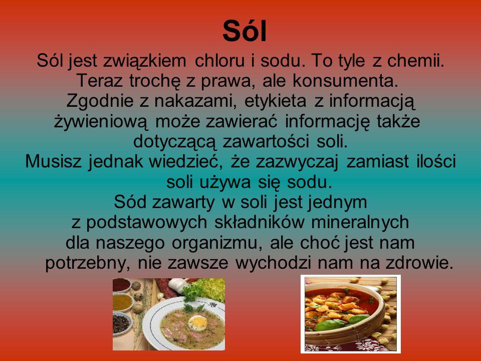 Sól Sól jest związkiem chloru i sodu. To tyle z chemii.