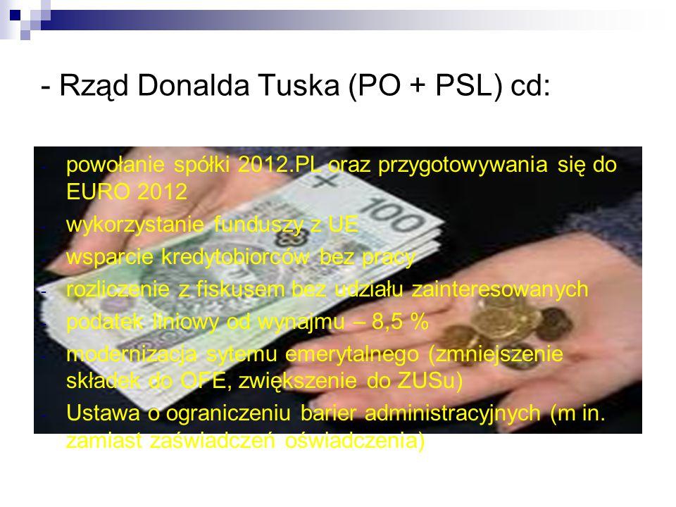 - Rząd Donalda Tuska (PO + PSL) cd: