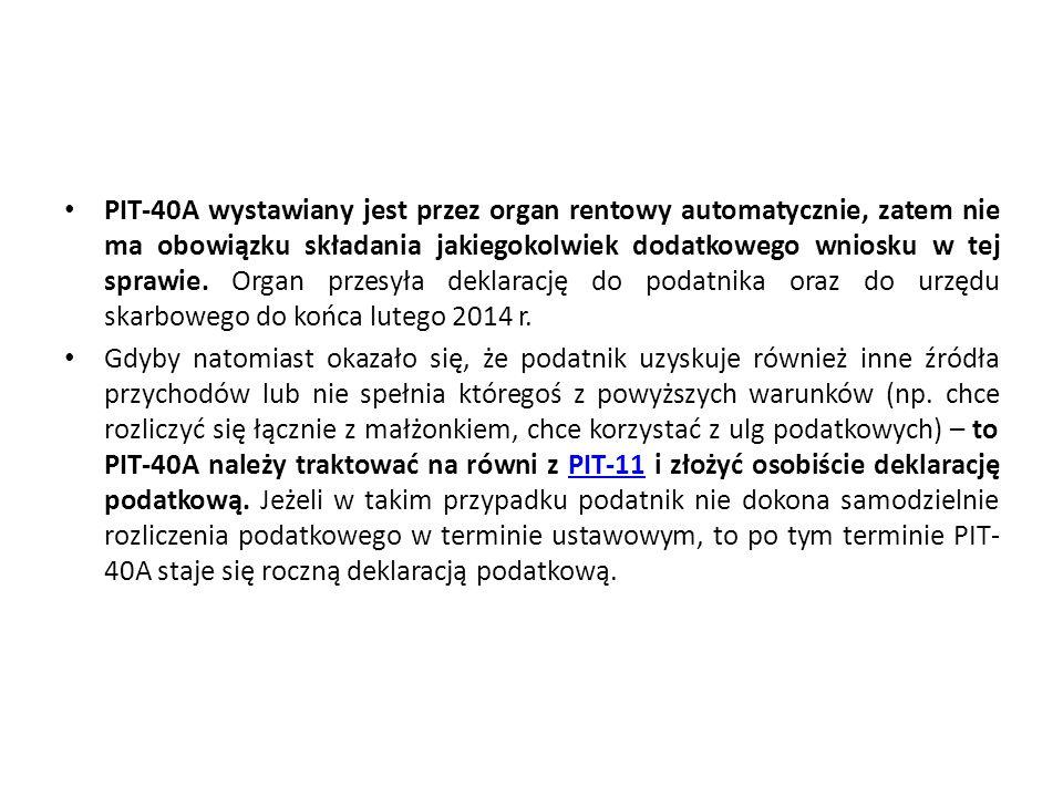 PIT-40A wystawiany jest przez organ rentowy automatycznie, zatem nie ma obowiązku składania jakiegokolwiek dodatkowego wniosku w tej sprawie. Organ przesyła deklarację do podatnika oraz do urzędu skarbowego do końca lutego 2014 r.