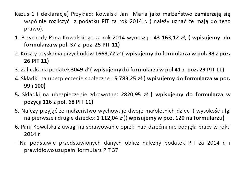 Kazus 1 ( deklaracje) Przykład: Kowalski Jan Maria jako małżeństwo zamierzają się wspólnie rozliczyć z podatku PIT za rok 2014 r.