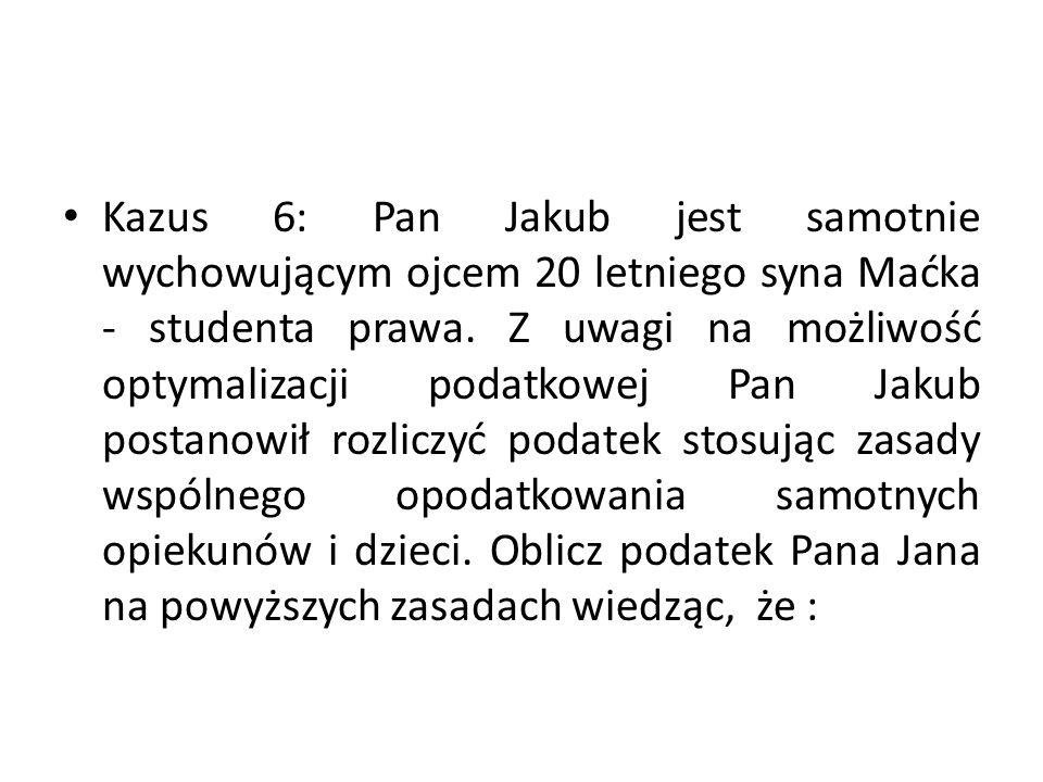 Kazus 6: Pan Jakub jest samotnie wychowującym ojcem 20 letniego syna Maćka - studenta prawa.