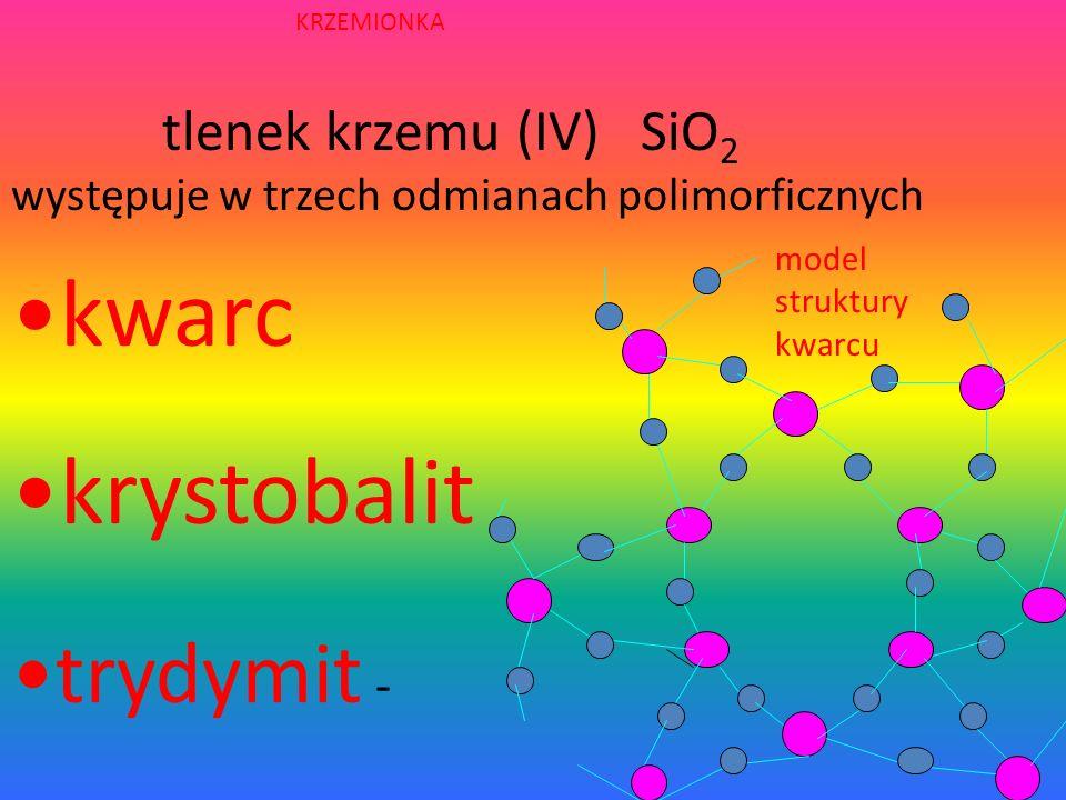 kwarc krystobalit trydymit - tlenek krzemu (IV) SiO2