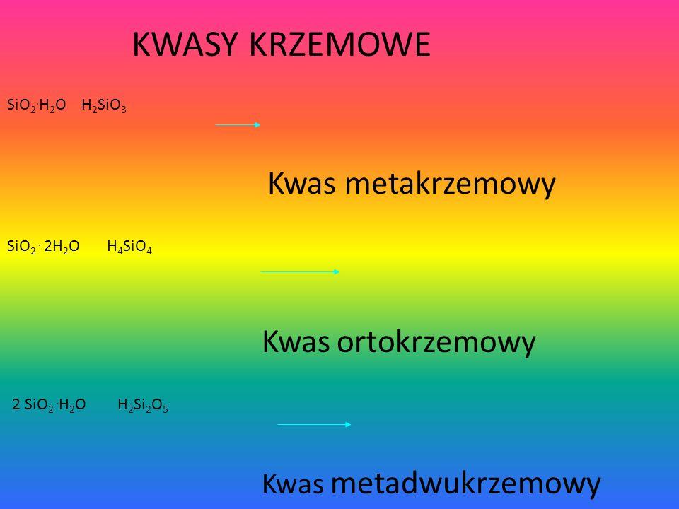 KWASY KRZEMOWE Kwas metakrzemowy Kwas ortokrzemowy