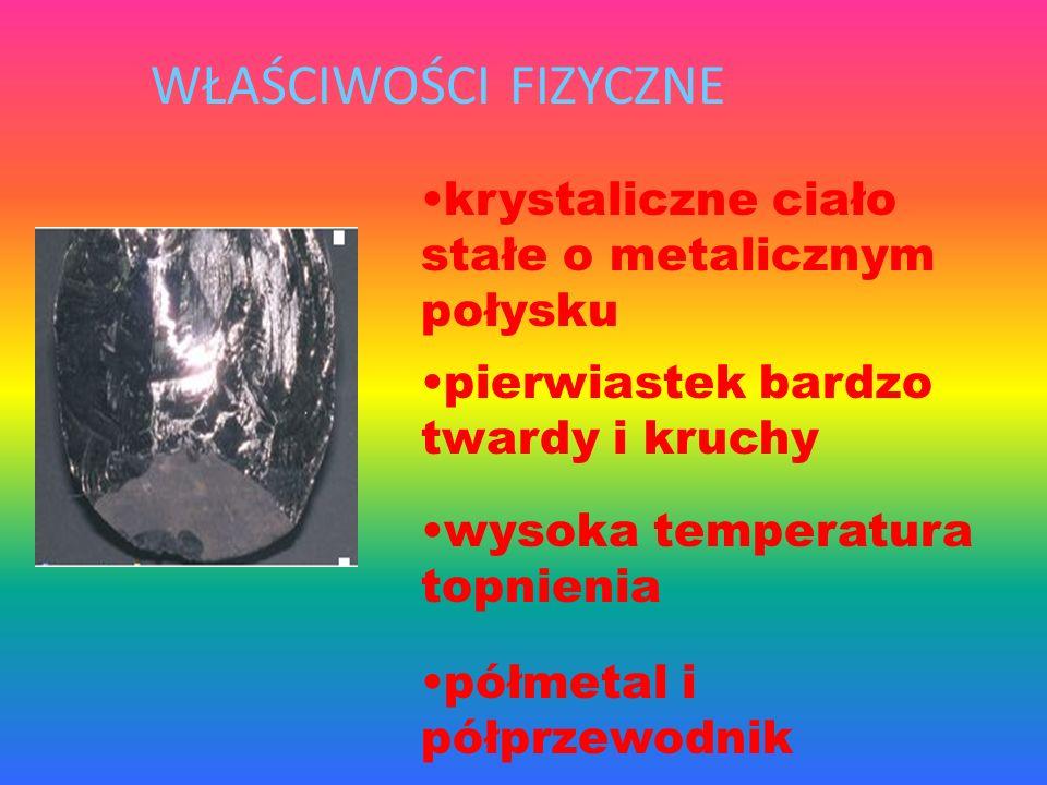 WŁAŚCIWOŚCI FIZYCZNE krystaliczne ciało stałe o metalicznym połysku