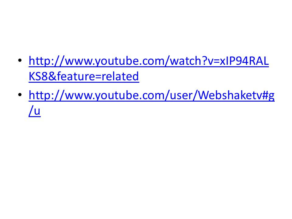 http://www.youtube.com/watch v=xIP94RALKS8&feature=related http://www.youtube.com/user/Webshaketv#g/u.