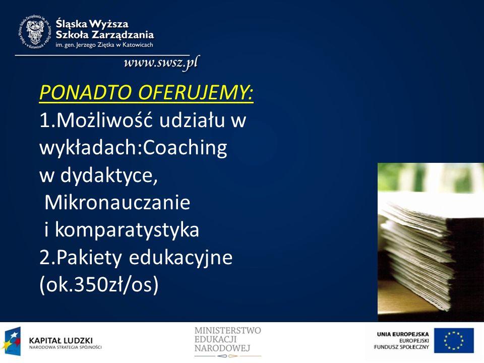 PONADTO OFERUJEMY: 1.Możliwość udziału w wykładach:Coaching w dydaktyce, Mikronauczanie i komparatystyka 2.Pakiety edukacyjne (ok.350zł/os)