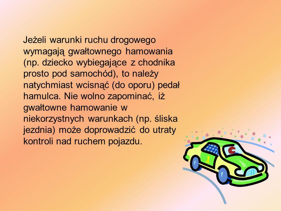 Jeżeli warunki ruchu drogowego wymagają gwałtownego hamowania (np