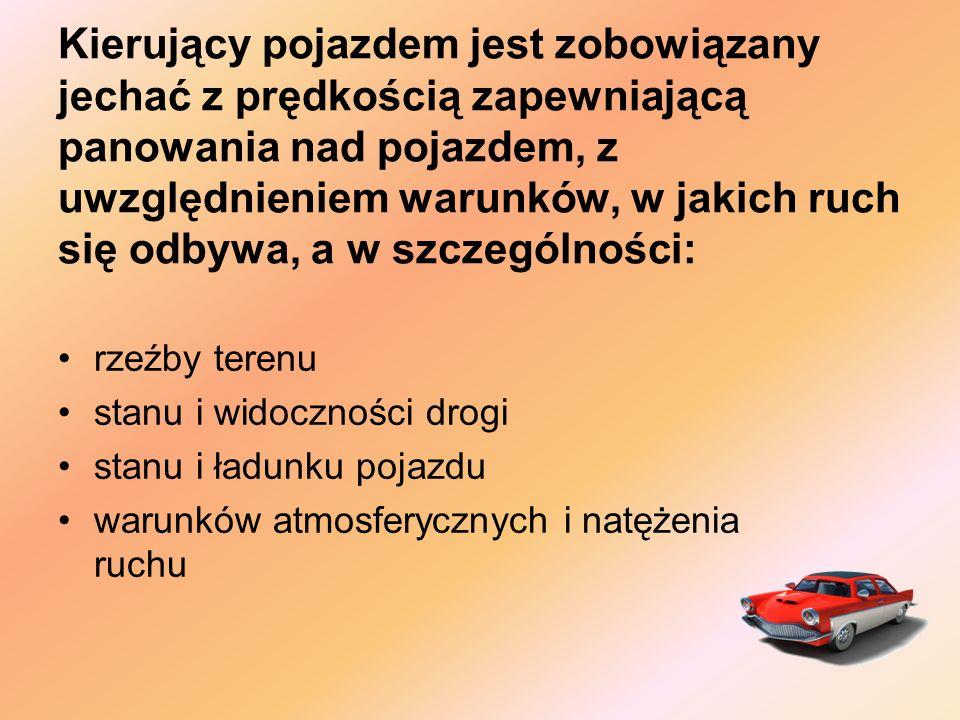 Kierujący pojazdem jest zobowiązany jechać z prędkością zapewniającą panowania nad pojazdem, z uwzględnieniem warunków, w jakich ruch się odbywa, a w szczególności: