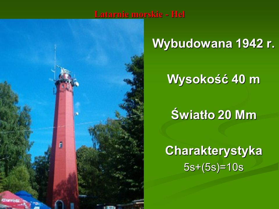 Wybudowana 1942 r. Wysokość 40 m Światło 20 Mm Charakterystyka