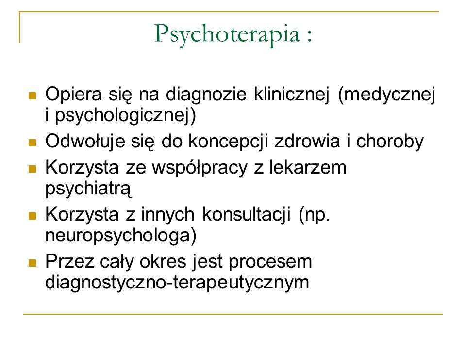 Psychoterapia :Opiera się na diagnozie klinicznej (medycznej i psychologicznej) Odwołuje się do koncepcji zdrowia i choroby.