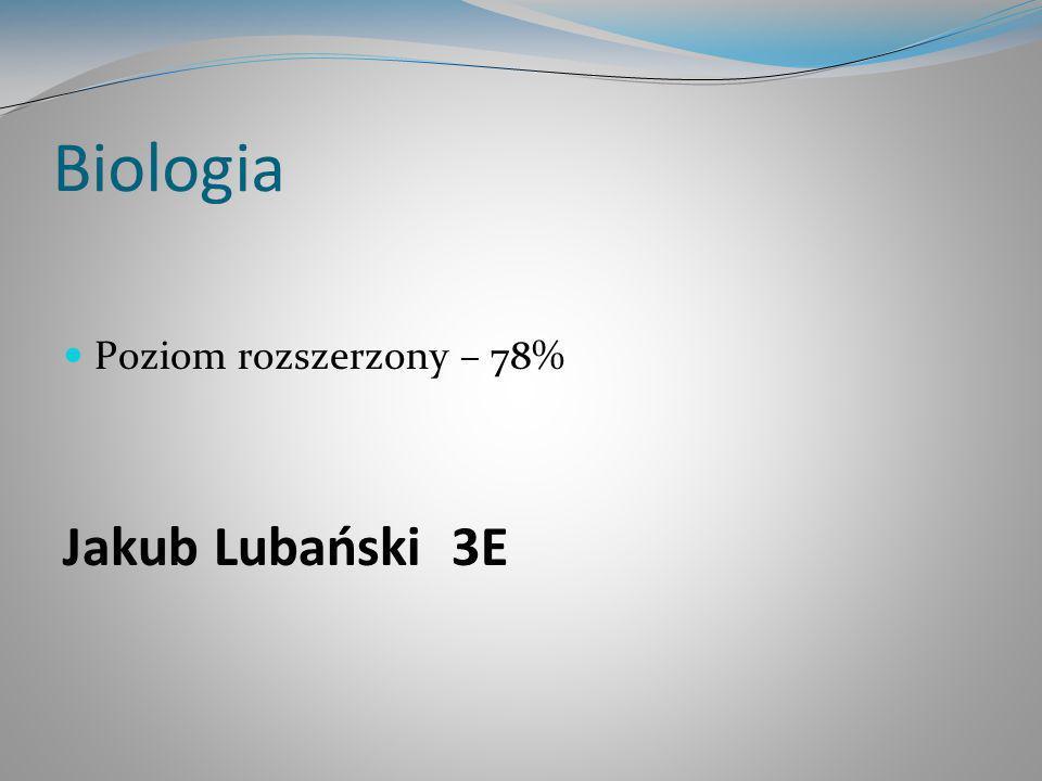 Biologia Poziom rozszerzony – 78% Jakub Lubański 3E