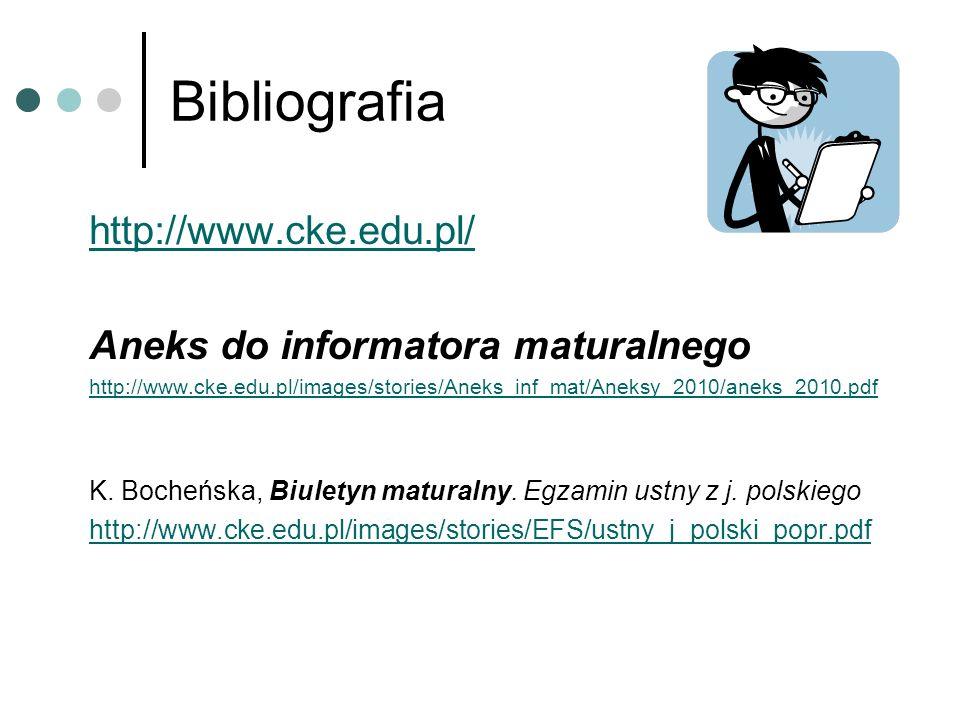 Bibliografia http://www.cke.edu.pl/ Aneks do informatora maturalnego