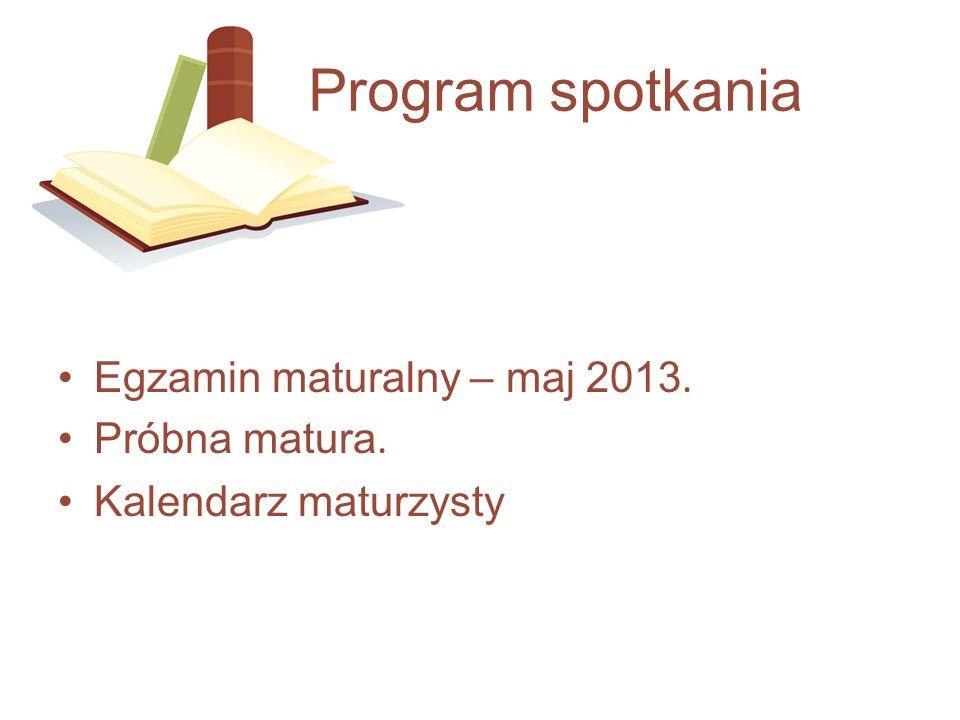 Program spotkania Egzamin maturalny – maj 2013. Próbna matura.