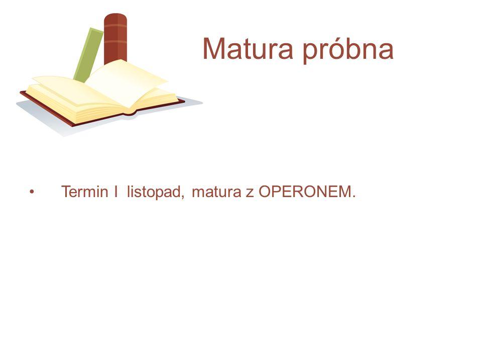 Matura próbna Termin I listopad, matura z OPERONEM.