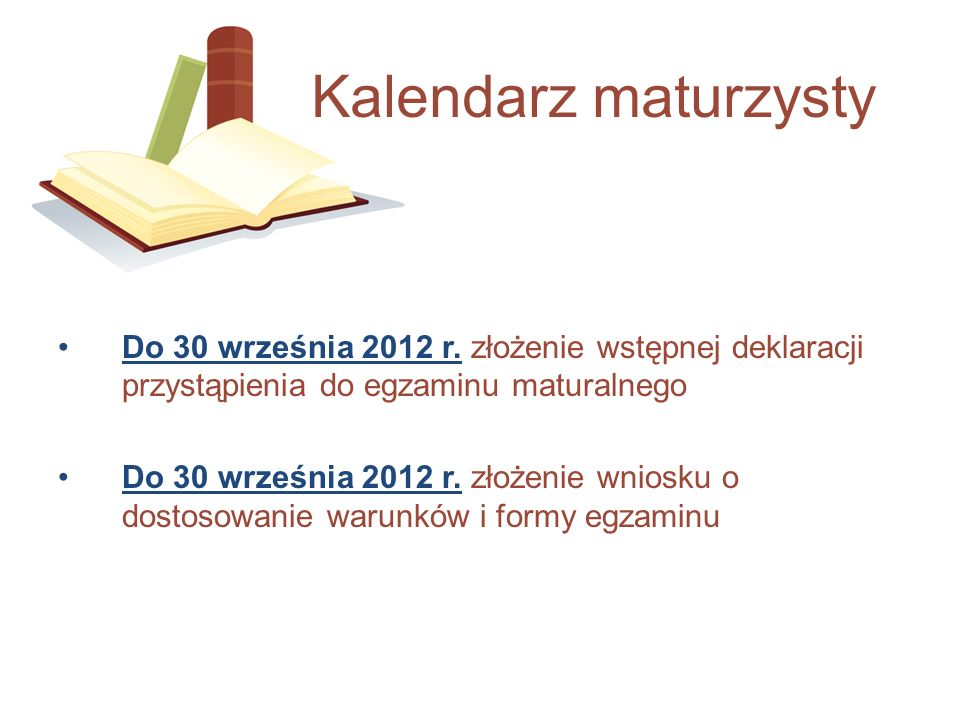 Kalendarz maturzysty Do 30 września 2012 r. złożenie wstępnej deklaracji przystąpienia do egzaminu maturalnego.