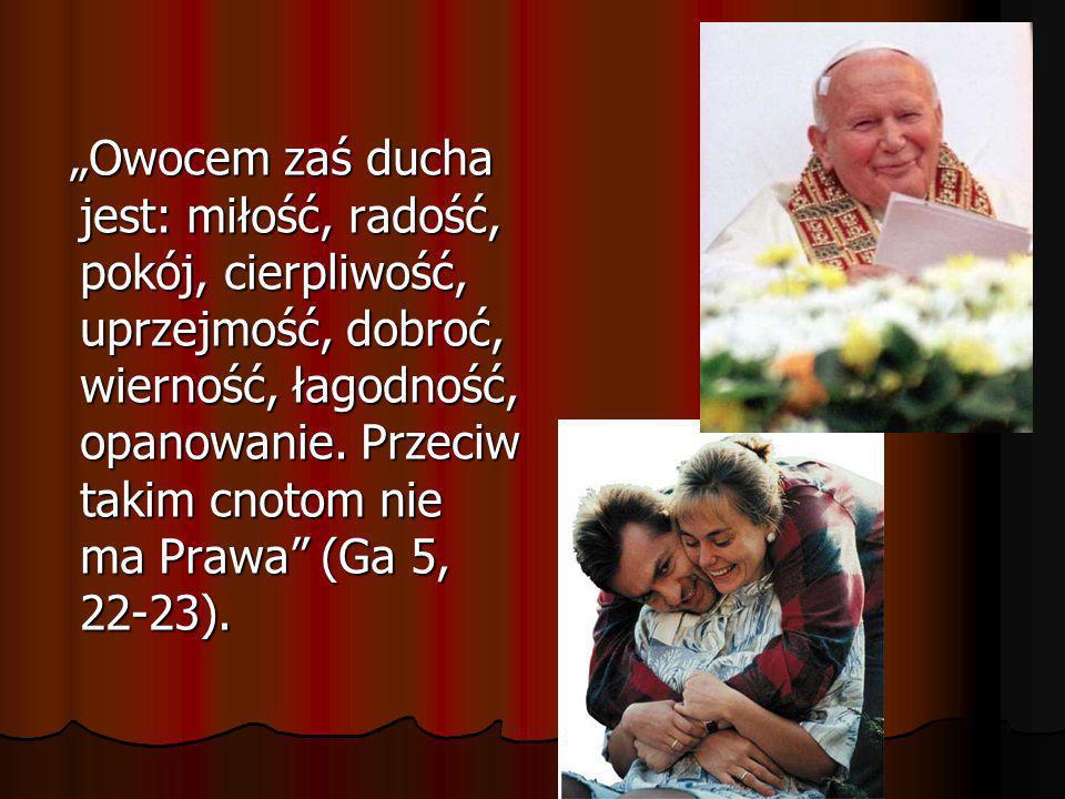 """""""Owocem zaś ducha jest: miłość, radość, pokój, cierpliwość, uprzejmość, dobroć, wierność, łagodność, opanowanie."""