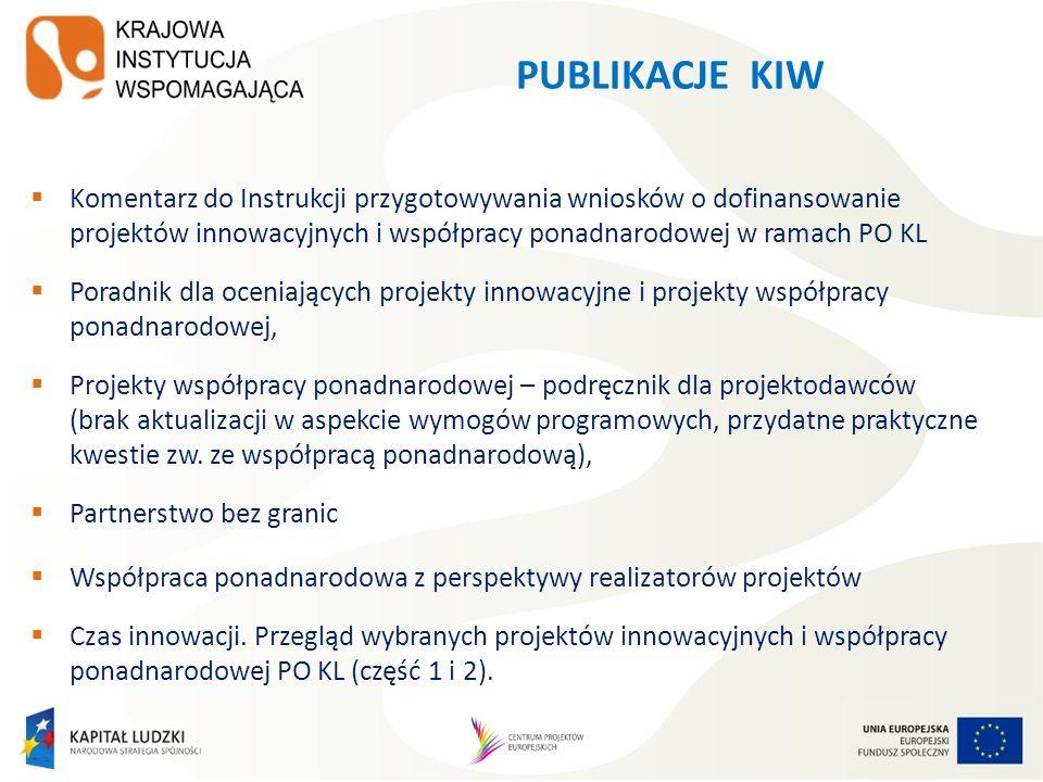 PUBLIKACJE KIW Komentarz do Instrukcji przygotowywania wniosków o dofinansowanie projektów innowacyjnych i współpracy ponadnarodowej w ramach PO KL.