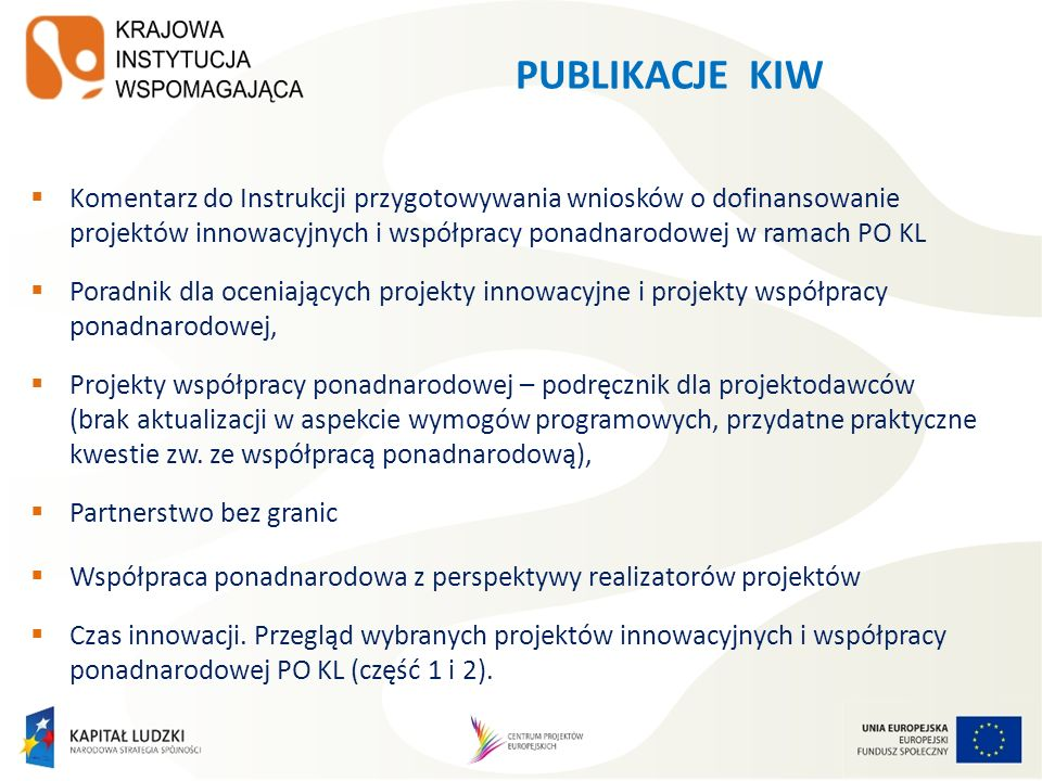 PUBLIKACJE KIWKomentarz do Instrukcji przygotowywania wniosków o dofinansowanie projektów innowacyjnych i współpracy ponadnarodowej w ramach PO KL.