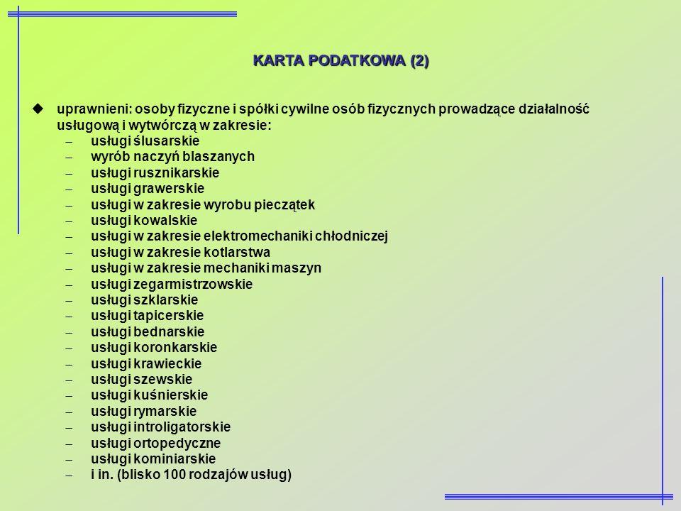 KARTA PODATKOWA (2) uprawnieni: osoby fizyczne i spółki cywilne osób fizycznych prowadzące działalność usługową i wytwórczą w zakresie: