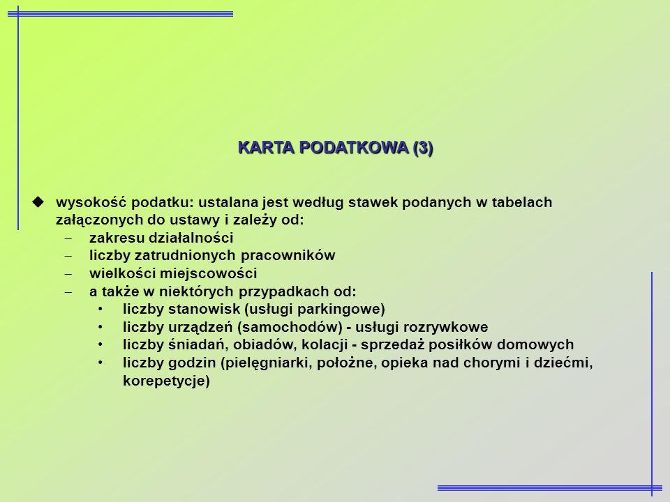 KARTA PODATKOWA (3)wysokość podatku: ustalana jest według stawek podanych w tabelach załączonych do ustawy i zależy od: