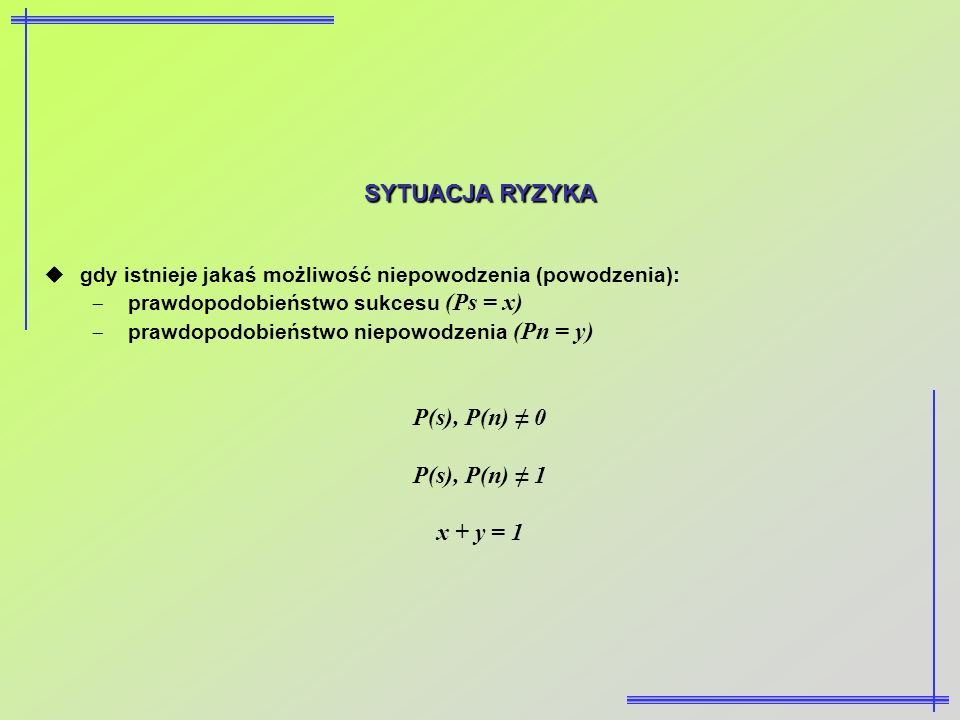 SYTUACJA RYZYKA P(s), P(n) ≠ 0 P(s), P(n) ≠ 1 x + y = 1