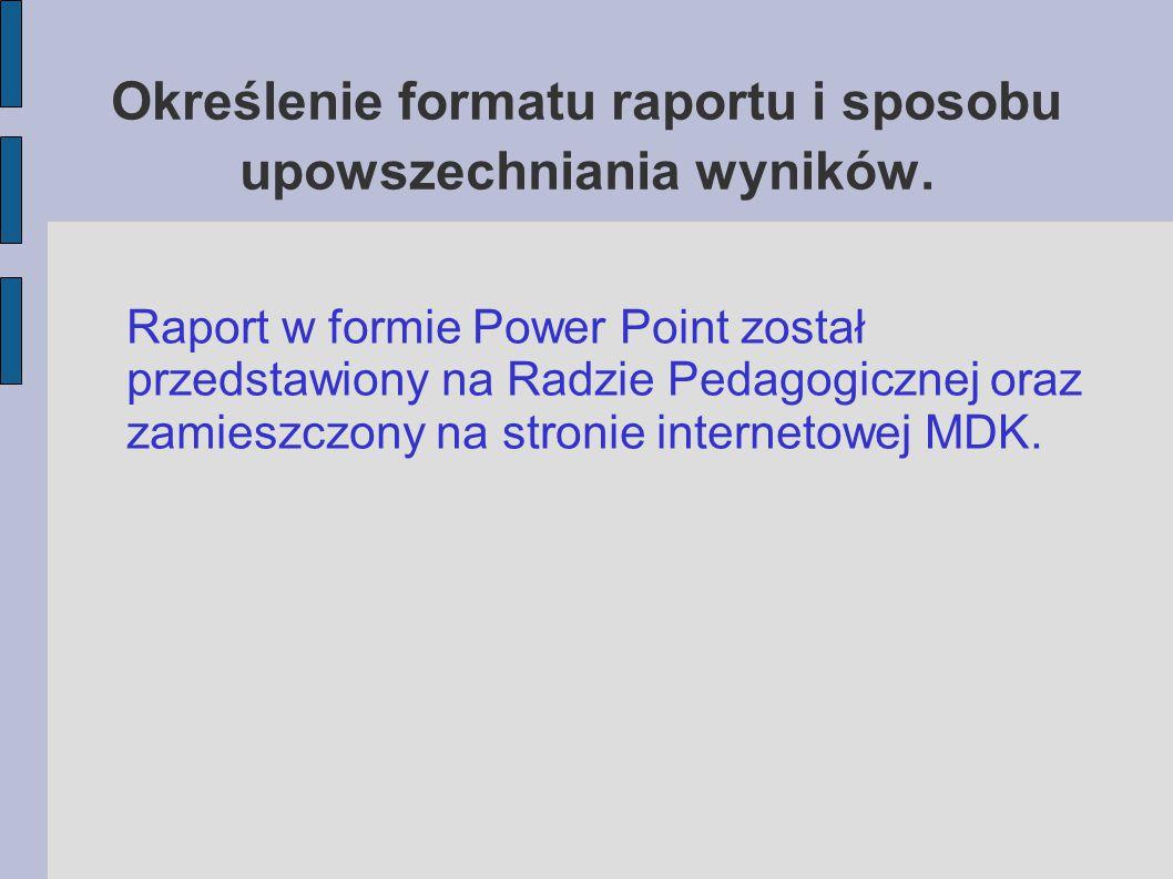 Określenie formatu raportu i sposobu upowszechniania wyników.