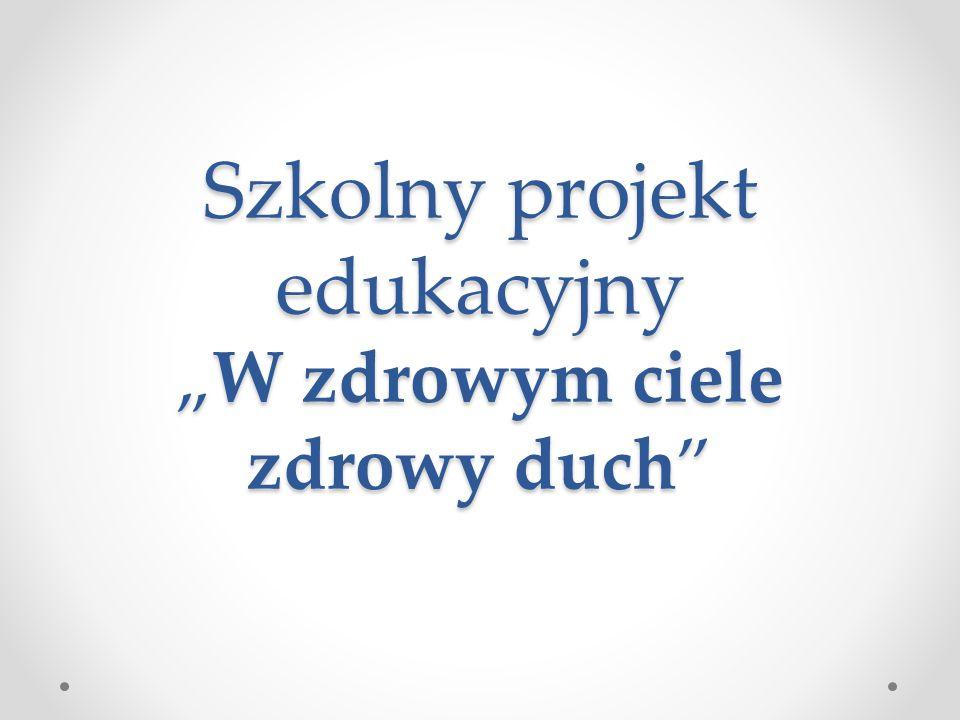 """Szkolny projekt edukacyjny """"W zdrowym ciele zdrowy duch"""
