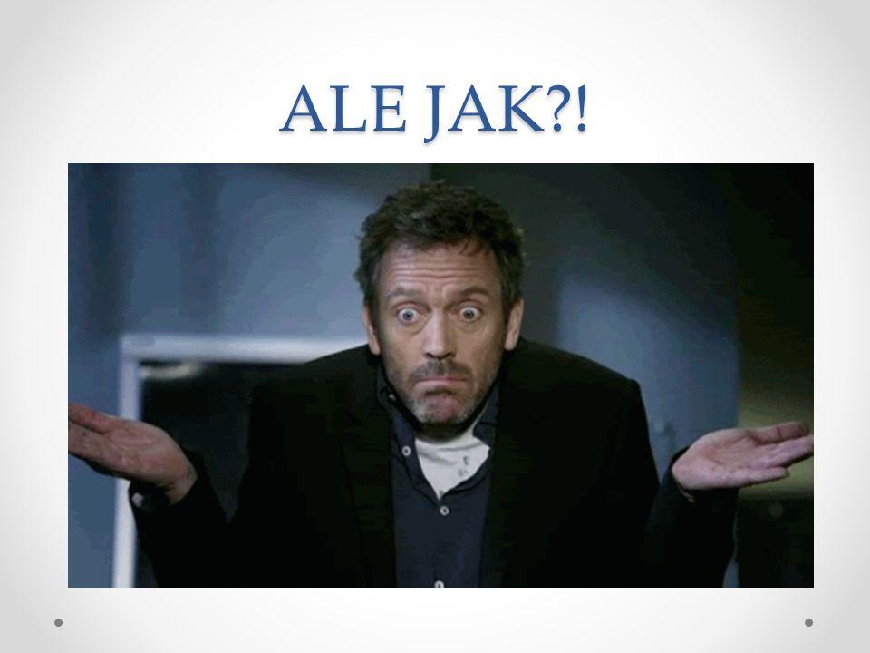 ALE JAK !