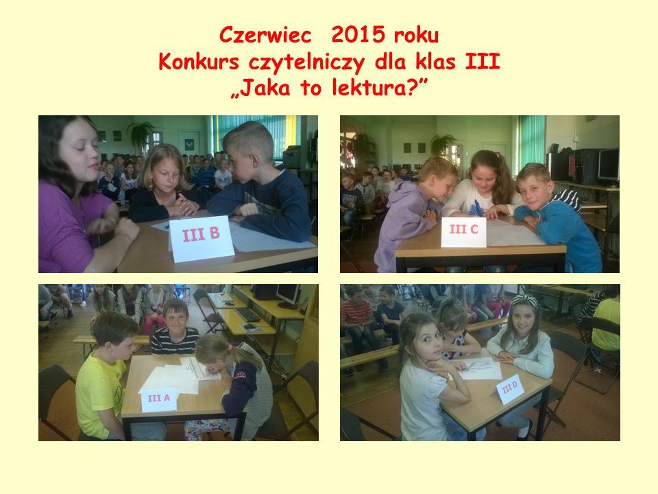 """Czerwiec 2015 roku Konkurs czytelniczy dla klas III """"Jaka to lektura"""