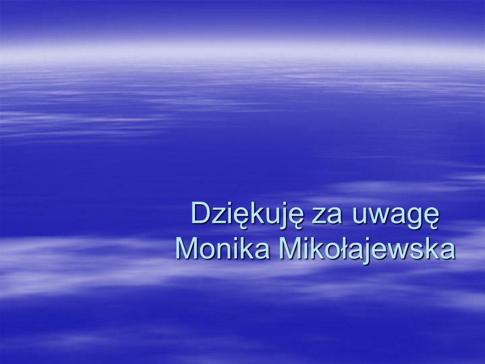 Dziękuję za uwagę Monika Mikołajewska
