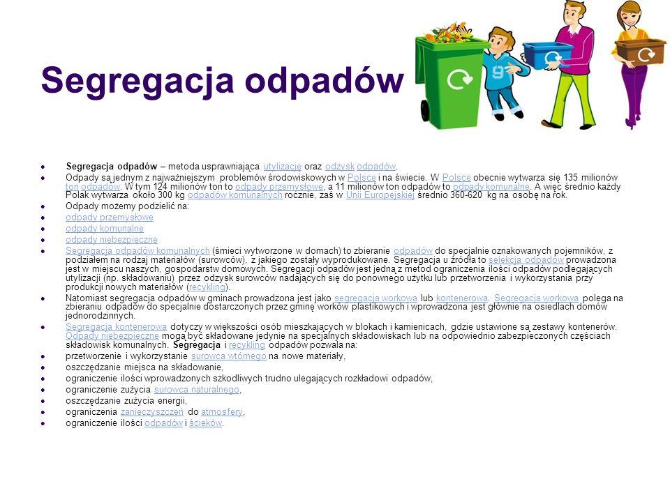 Segregacja odpadów Segregacja odpadów – metoda usprawniająca utylizację oraz odzysk odpadów.
