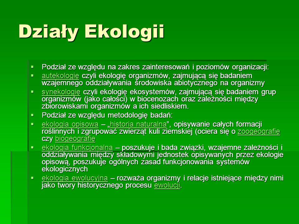 Działy Ekologii Podział ze względu na zakres zainteresowań i poziomów organizacji: