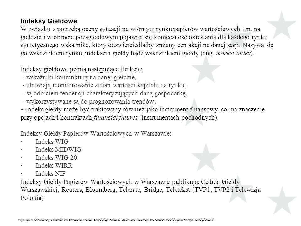 Indeksy Giełdowe W związku z potrzebą oceny sytuacji na wtórnym rynku papierów wartościowych tzn.