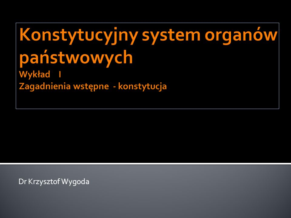 Konstytucyjny system organów państwowych Wykład I Zagadnienia wstępne - konstytucja
