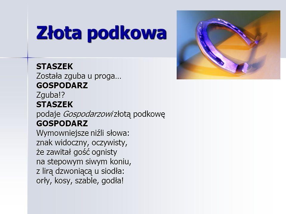 Złota podkowa STASZEK Została zguba u proga… GOSPODARZ Zguba!