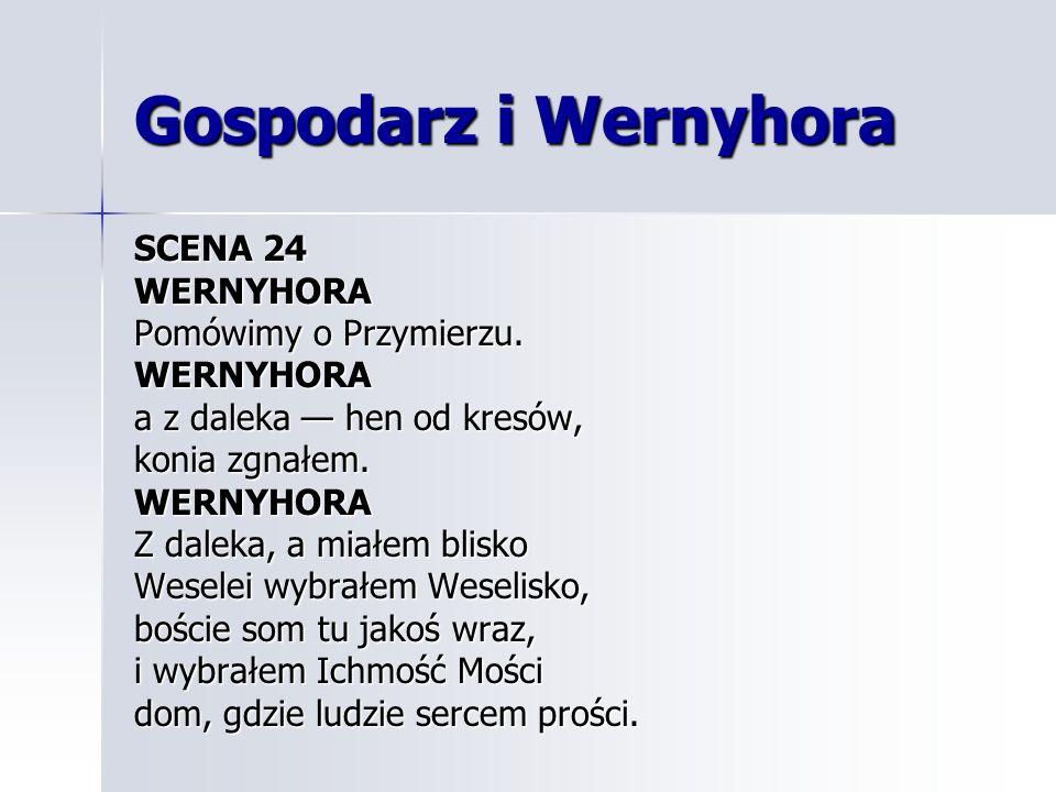 Gospodarz i Wernyhora SCENA 24 WERNYHORA Pomówimy o Przymierzu.
