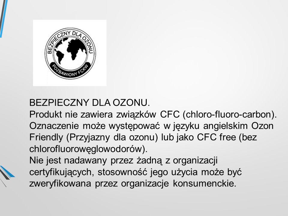 BEZPIECZNY DLA OZONU. Produkt nie zawiera związków CFC (chloro-fluoro-carbon). Oznaczenie może występować w języku angielskim Ozon Friendly (Przyjazny dla ozonu) lub jako CFC free (bez chlorofluorowęglowodorów).