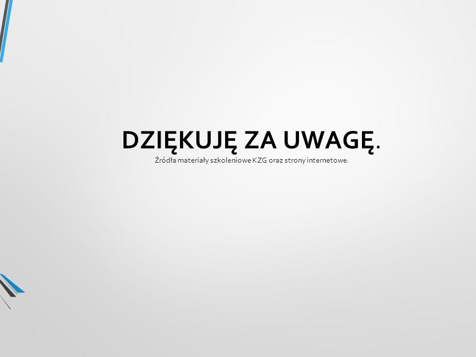 DZIĘKUJĘ ZA UWAGĘ. Źródła materiały szkoleniowe KZG oraz strony internetowe.
