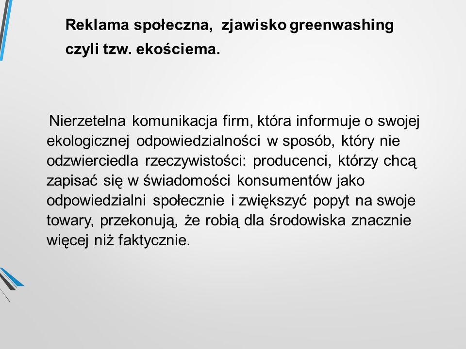 Reklama społeczna, zjawisko greenwashing czyli tzw. ekościema.