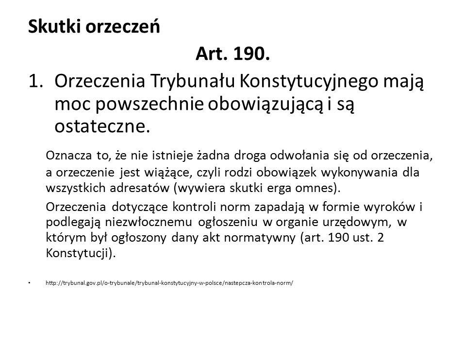 Skutki orzeczeń Art. 190. Orzeczenia Trybunału Konstytucyjnego mają moc powszechnie obowiązującą i są ostateczne.