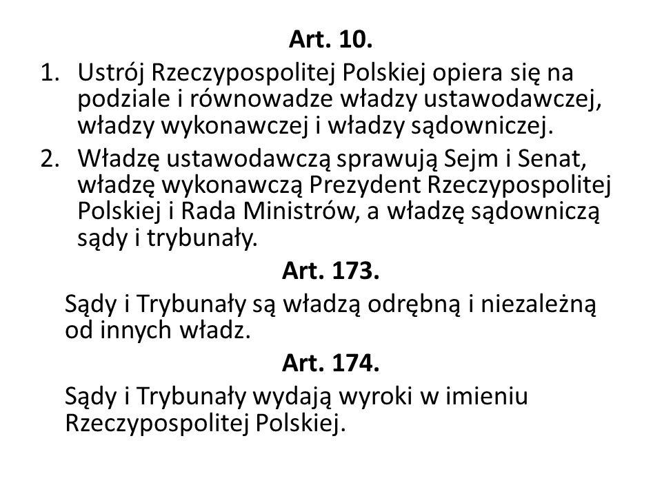 Art. 10. Ustrój Rzeczypospolitej Polskiej opiera się na podziale i równowadze władzy ustawodawczej, władzy wykonawczej i władzy sądowniczej.